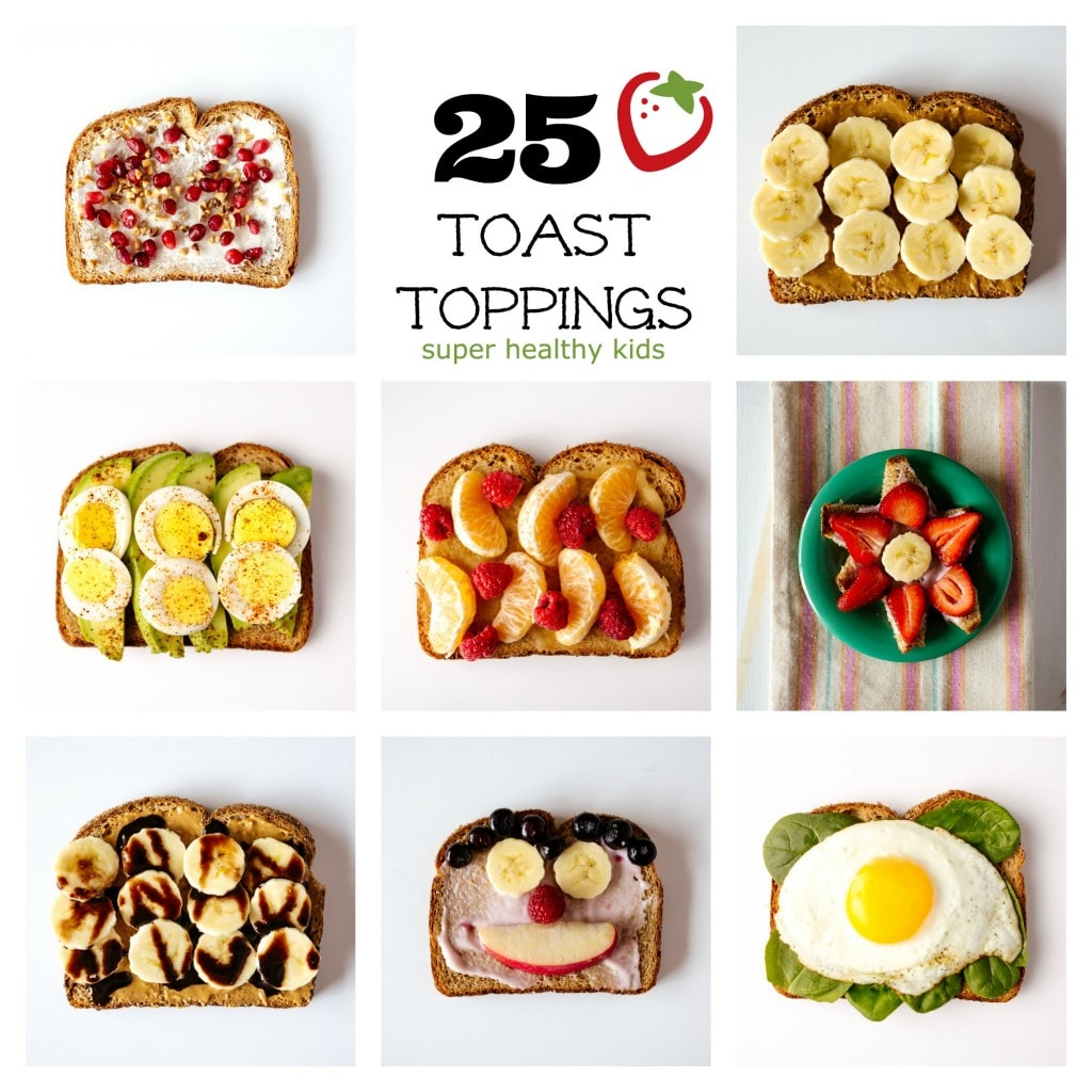 25 toast toppings for kids from super healthy kids