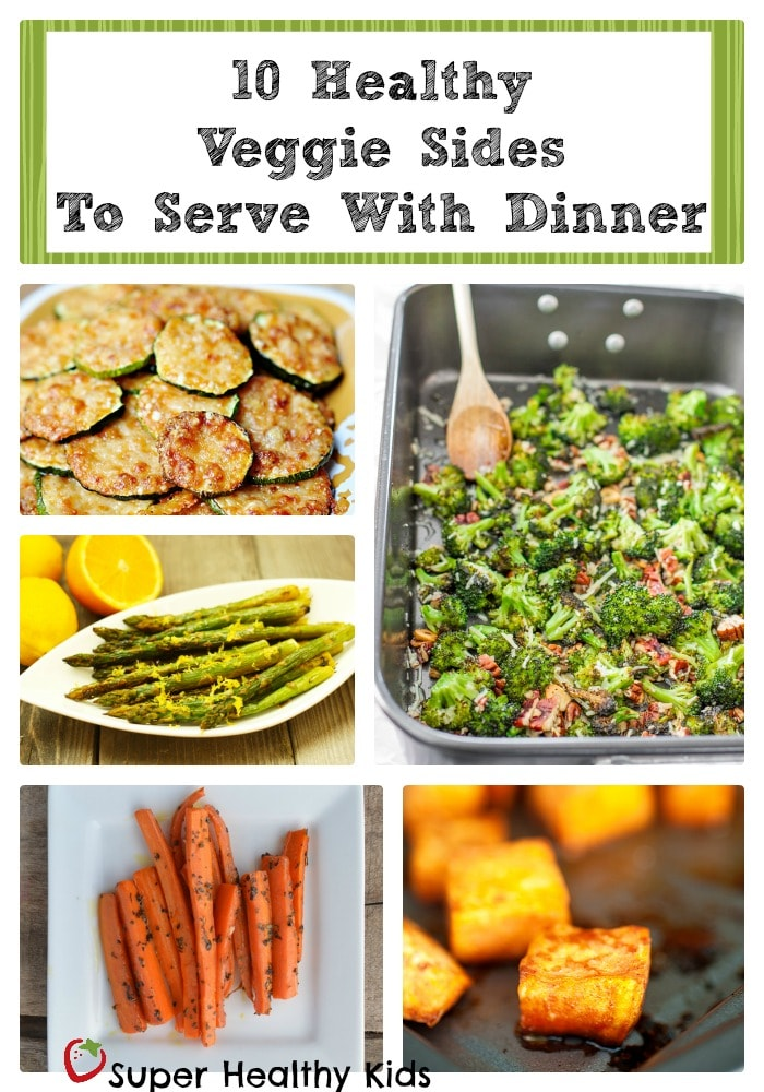 10 Healthy Veggie Sides Recipes to Serve with Dinner If prepared in the right way, a vegetable side dish can be as delicious and filling as the main dish. Preparing a vegetable with a different cooking method, adding different flavors and colors can make the difference for your child if .