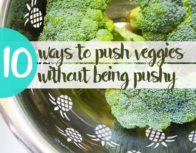 Push Veggies without Being Pushy - FUN TIPS!