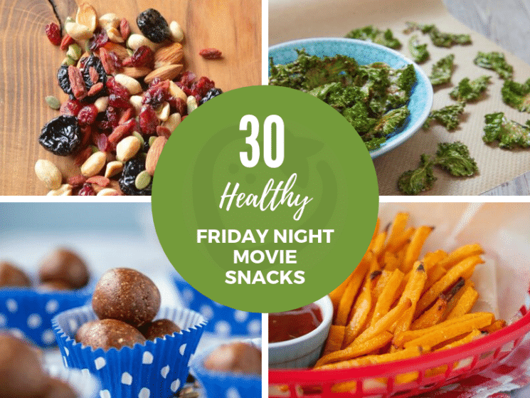 30 Healthy Friday Night Movie Snacks Super Healthy Kids