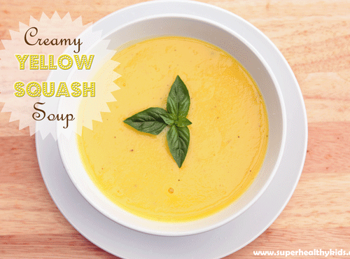 Creamy Yellow Squash Soup Recipe Super Healthy Kids
