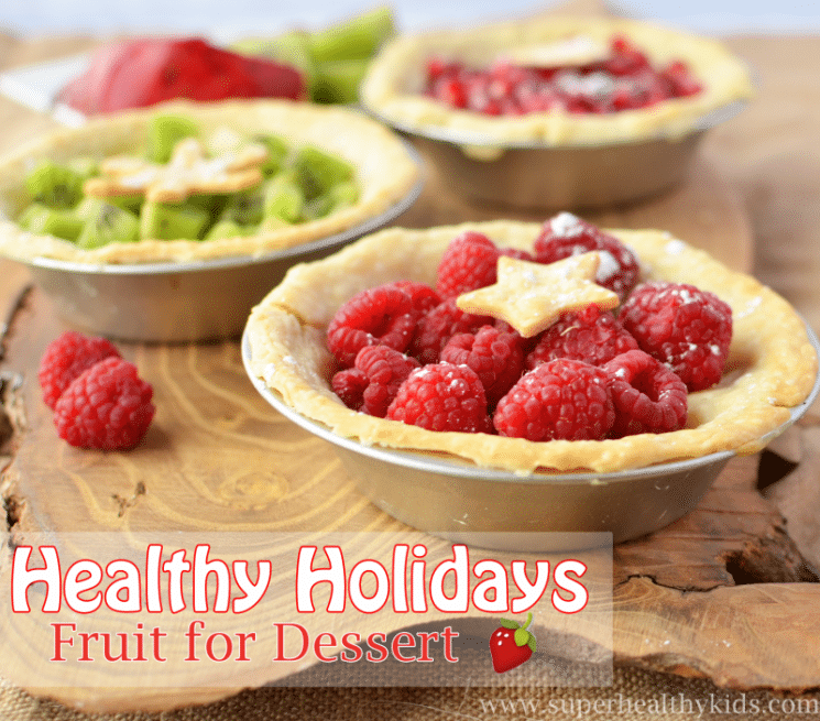 Healthy Holidays- Fruit for Dessert! Dessert WITH dinner? Why not!?